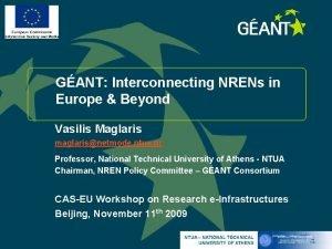 GANT Interconnecting NRENs in Europe Beyond Vasilis Maglaris