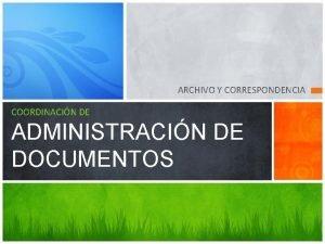 ARCHIVO Y CORRESPONDENCIA COORDINACIN DE ADMINISTRACIN DE DOCUMENTOS