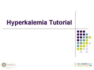 Hyperkalemia Tutorial Hyperkalemia is the most dangerous acute