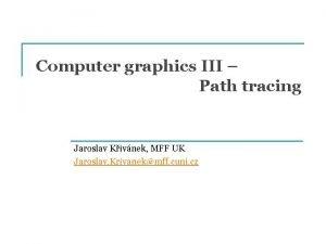 Computer graphics III Path tracing Jaroslav Kivnek MFF