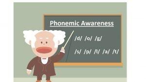 PHONEMIC AWARENESS Phonemic Awareness Dispelling the Myths By