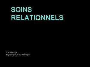 SOINS RELATIONNELS S Baccouche Psychologue CHU Martinique SOINS