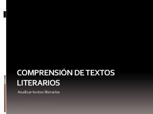 COMPRENSIN DE TEXTOS LITERARIOS Analizar textos literarios Textos