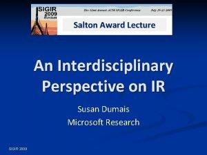 Salton Award Lecture An Interdisciplinary Perspective on IR