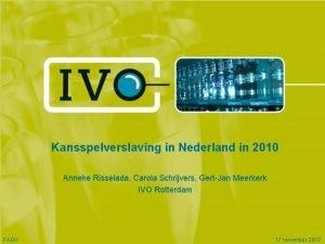 Kansspelverslaving in Nederland in 2010 Anneke Risselada Carola