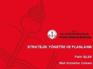 Strateji Gelitirme Bakanl STRATEJK YNETM VE PLANLAMA Fatih
