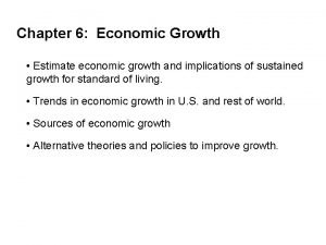 Chapter 6 Economic Growth Estimate economic growth and