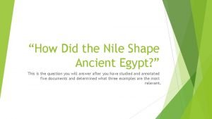 How Did the Nile Shape Ancient Egypt This