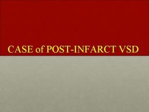 CASE of POSTINFARCT VSD History and Physical Exam