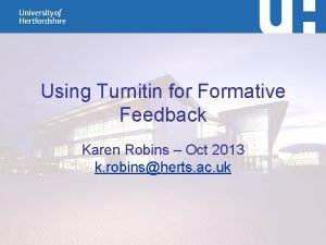 Using Turnitin for Formative Feedback Karen Robins Oct