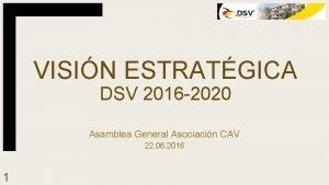 VISIN ESTRATGICA DSV 2016 2020 Asamblea General Asociacin