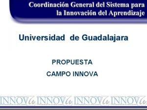 Universidad de Guadalajara PROPUESTA CAMPO INNOVA Campo INNOVA
