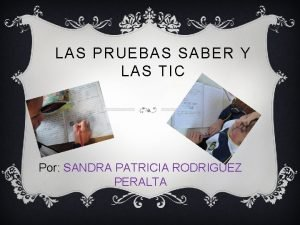 LAS PRUEBAS SABER Y LAS TIC Por SANDRA