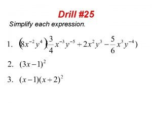 Drill 25 Simplify each expression Drill 26 Find