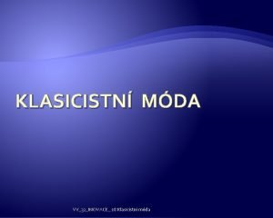 KLASICISTN MDA VY32INOVACE 18 Klasicistn mda VY32INOVACE 18