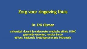 Zorg voor zingeving thuis Dr Erik Olsman universitair