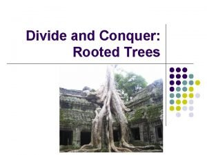 Divide and Conquer Rooted Trees Introduction Rooted trees