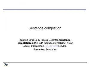 Sentence completion Korinna Grabski Tobias Scheffer Sentence completion