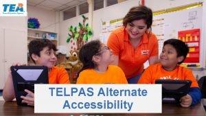 TELPAS Alternate Accessibility Purpose of this TELPAS Alternate