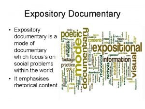 Expository Documentary Expository documentary is a mode of