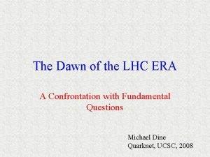 The Dawn of the LHC ERA A Confrontation