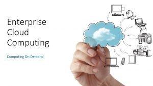 Enterprise Cloud Computing On Demand Enterprise Cloud Computing