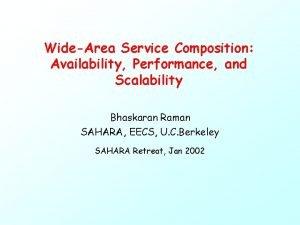 WideArea Service Composition Availability Performance and Scalability Bhaskaran