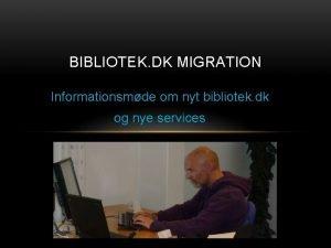 BIBLIOTEK DK MIGRATION Informationsmde om nyt bibliotek dk