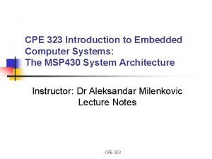 CPE 323 Introduction to Embedded Computer Systems The