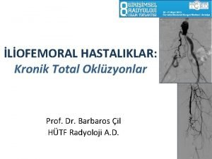 LOFEMORAL HASTALIKLAR Kronik Total Oklzyonlar Prof Dr Barbaros