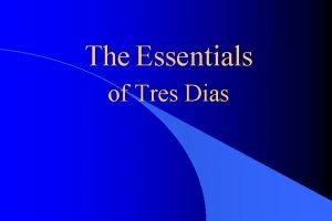 The Essentials of Tres Dias Essentials Preamble Tres