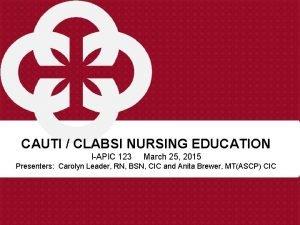 CAUTI CLABSI NURSING EDUCATION IAPIC 123 March 25