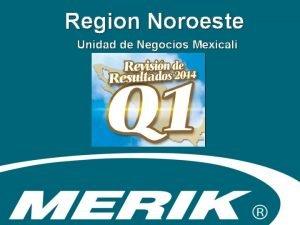 Region Noroeste Unidad de Negocios Mexicali Temario Q