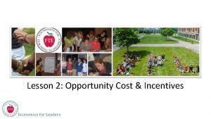 Lesson 2 Opportunity Cost Incentives Economic Reasoning Proposition