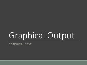 Graphical Output GRAPHICAL TEXT Introduction In non gaming