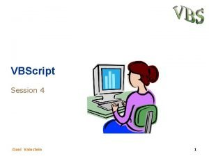 VBScript Session 4 Dani Vainstein 1 What we