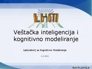 Vetaka inteligencija i kognitivno modeliranje Laboratorij za Kognitivno