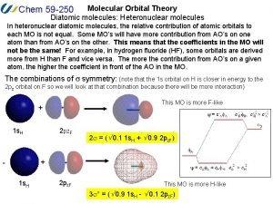 Molecular Orbital Theory Diatomic molecules Heteronuclear molecules Chem