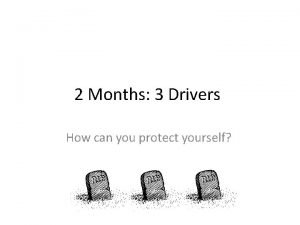 2 Months 3 Drivers How can you protect