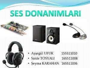 Ayegl UFUK 155511010 Saide TOSYALI 165511008 eyma KARAHAN