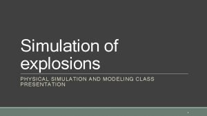 Simulation of explosions PHYSICAL SIMULATION AND MODELING CLASS