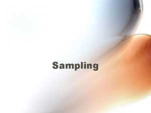 Sampling Census and Sample defined A census is