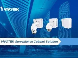 VIVOTEK Surveillance Cabinet Solution Agenda Challenge of outdoor