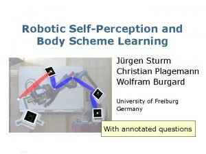 Robotic SelfPerception and Body Scheme Learning Jrgen Sturm
