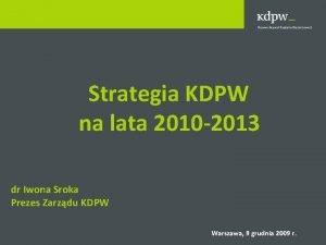 Strategia KDPW na lata 2010 2013 dr Iwona