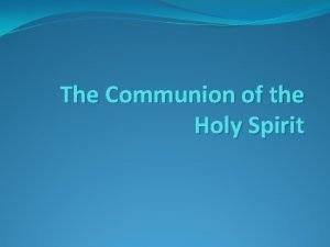 The Communion of the Holy Spirit The Communion