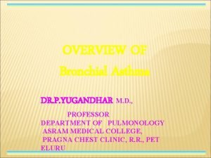 OVERVIEW OF Bronchial Asthma DR P YUGANDHAR M