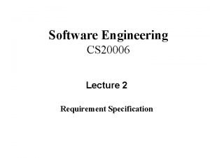 Software Engineering CS 20006 Lecture 2 Requirement Specification