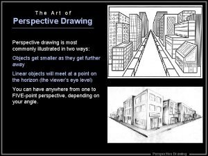 The Art of Perspective Drawing Perspective drawing is