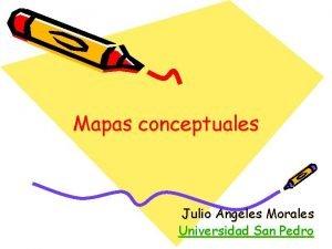 Mapas conceptuales Julio Angeles Morales Universidad San Pedro
